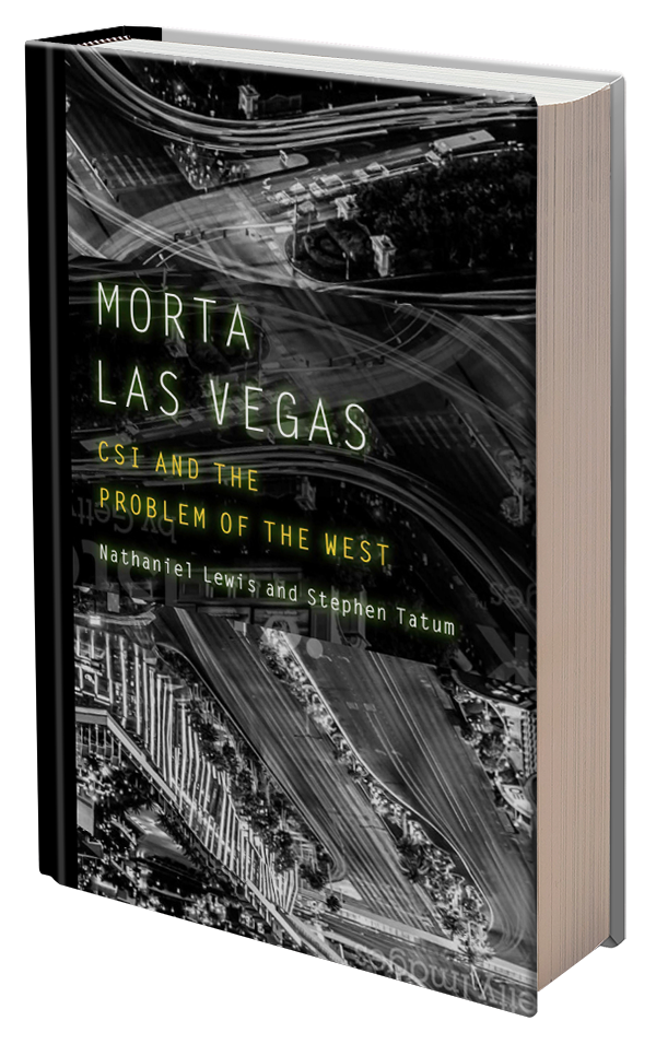 Morta Las Vegas: CSI and the Problem of the West by Stephen Tatum