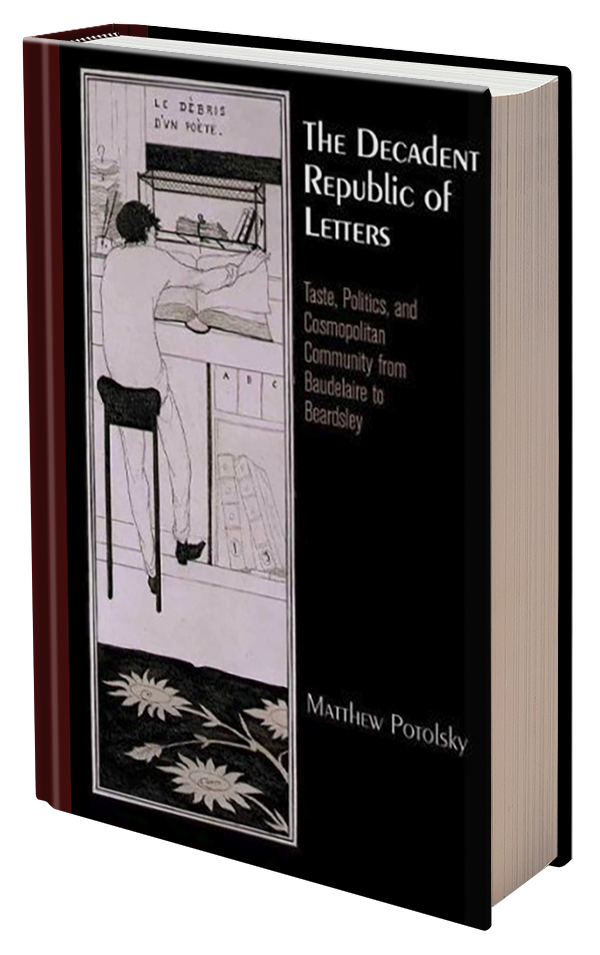 The Decadent Republic of Letters: Taste, Politics, and Cosmopolitan Community from Baudelaire to Beardsley by Matthew Potolsky